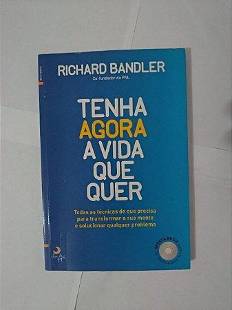 Tenha Agora a Vida que Quer - Richard Bandler