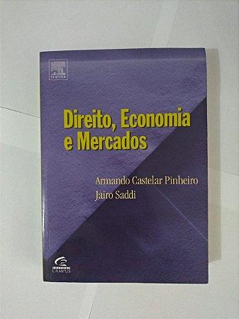 Direito, Economia e Mercados - Armando Castelar Pinheiro e Jairo Saddi