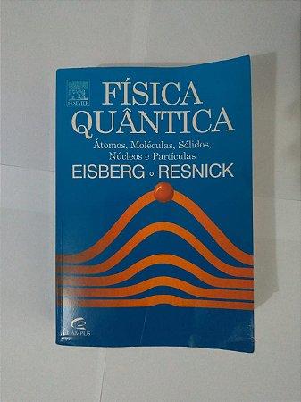 Física Quântica - Robert Eisberg e Robert Resnick