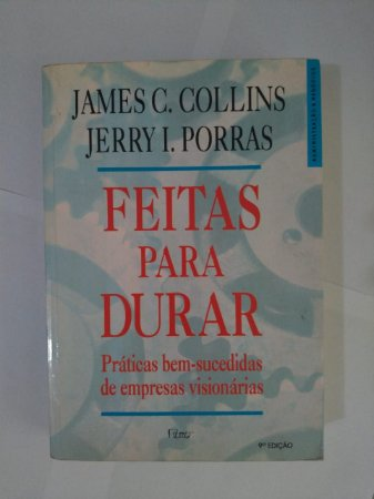 Feitas para Durar - James C. Collins e Jerry I. Porras