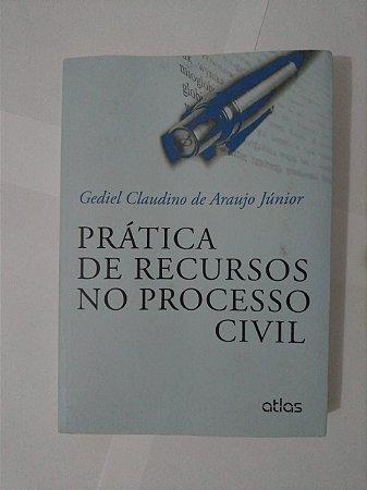 Prática de Recursos no Processo Civil - Gediel Claudino de Araujo Júnior