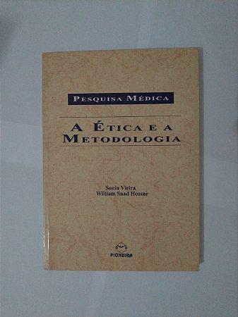 Pesquisa Médica: A Ética e a Metodologia - Sonia Vieira e William Saad Hossne