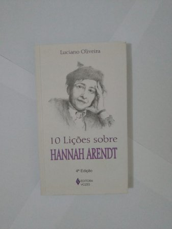 10 Lições Sobre Hannah Arendt - Luciano Oliveira