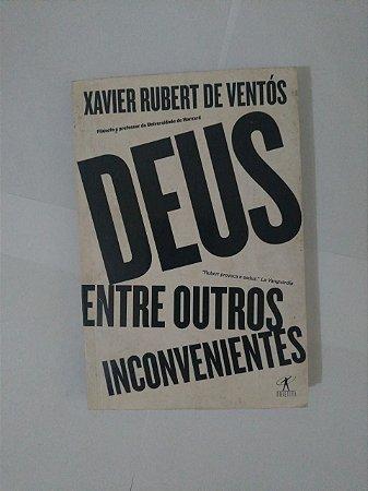 Deus, Entre outros Inconvenientes - Xavier Rubert de Ventós