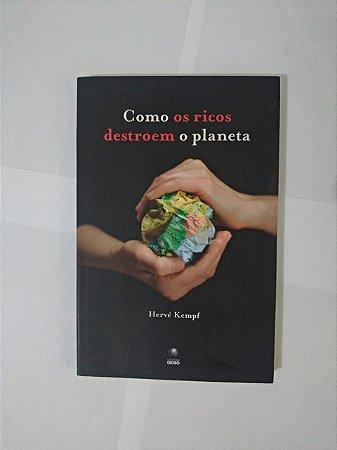 Como os Ricos Destroem o Planeta - Hervé Kempf