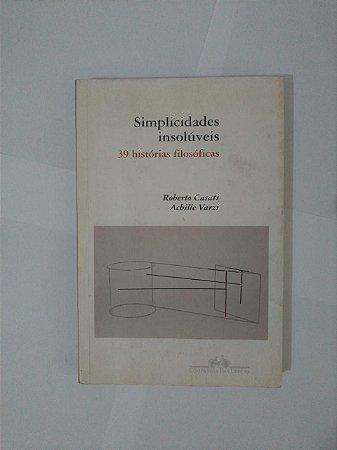 Simplicidade Insolúveis: 39 Histórias Filosóficas - Roberto Casati e Achille Varzi