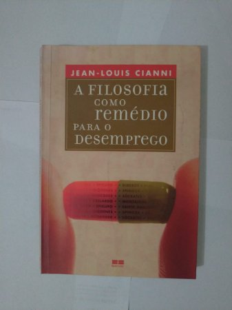 A Filosofia como Remédio Para o Desemprego - Jean-Louis Cianni