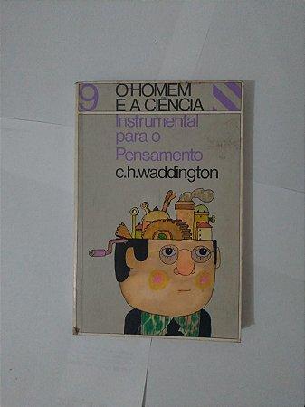 O Homem e a Ciência 9: Instrumental para o Pensamento - C. H. Waddington