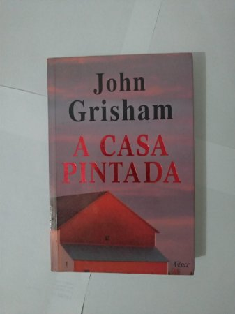 A Casa Pintada - John Grisham