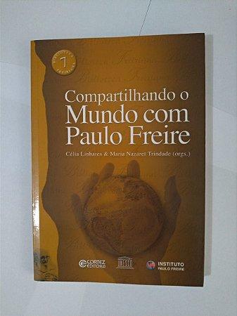 Compartilhando o Mundo com Paulo Freire - Célia Linhares e Maria Nazaret Trindade (Orgs.)