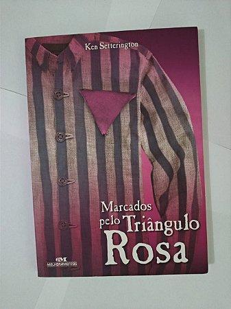 Marcados Pelo Triângulo Rosa - Ken Setterington