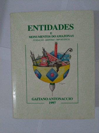 Entidades e Monumentos da Amazonas - Gaitano Antonaccio