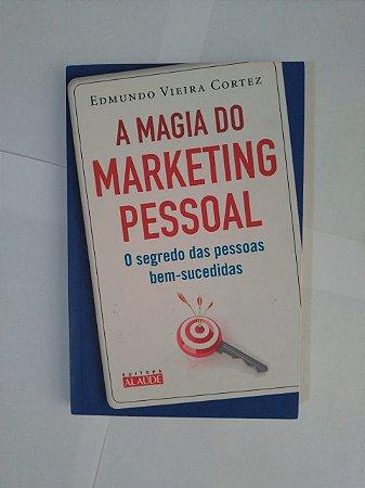 A Magia do Marketing Pessoal - Edmundo Vieira Cortez