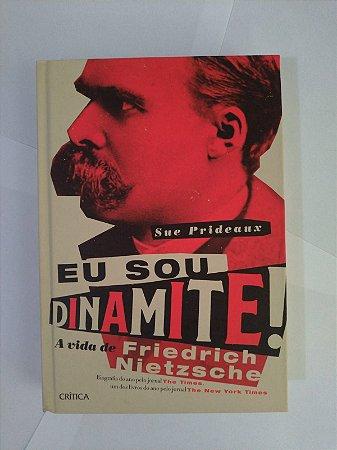 Eu Sou Dinamite! A Vida de Friedrich Nietzsche - Sue Prideaux