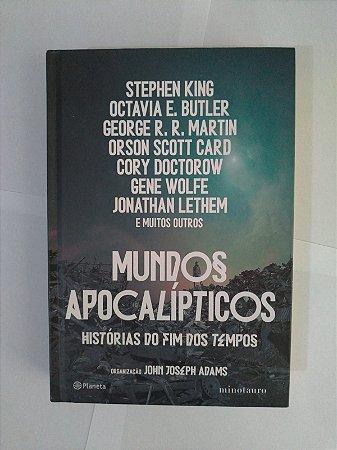 Mundos Apocalípticos: Histórias do Fim dos Tempo - John Joseph Adams (Org.) - Stephen King e outros