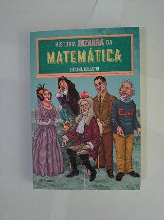 História Bizarra da Matemática - Luciana Galastri