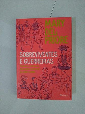 Sobreviventes e Guerreiras - Mary Del Priore
