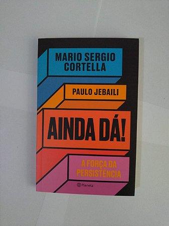 Ainda Dá! - Mario Sergio Cortella e Paulo Jebaili