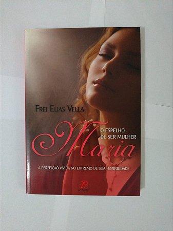 Maria: O Espelho de Ser Mulher - Frei Elias Vella