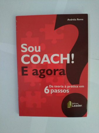 Sou Coach! e Agora - Andréia Roma