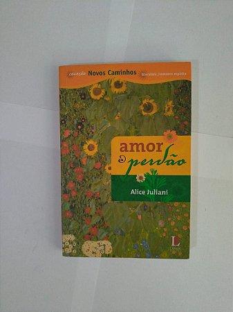 Amor e Perdão - Alice Juliani