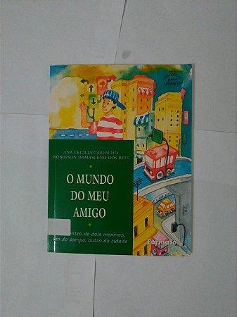 O Mundo do Meu Amigo - Ana Cecília Carvalho e Robinson Damasceno dos Reis