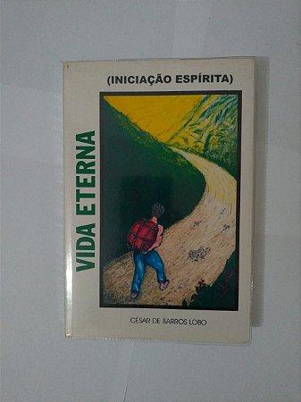 Vida Eterna (Iniciação Espírita) - César de Barros Lobo