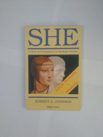 She: A Chave do Entendimento da Psicologia Feminina - Robert A. Johnson