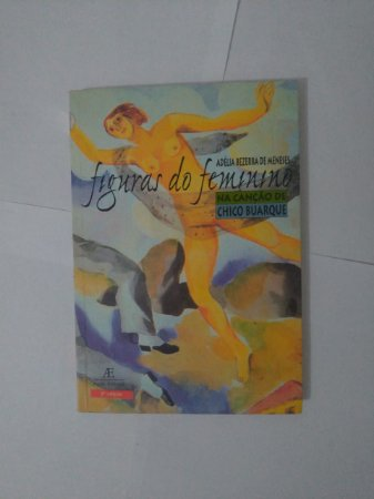 Figuras do Feminino na Canção de Chico Buarque - Adélia Bezerra de Meneses