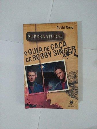 Supernatural: O Guia de Caça de Bobby Singer - David reed