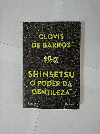 Shinsetsu O poder da Gentileza - Clóvis de Barros