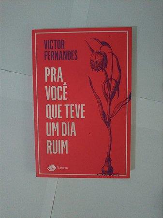 Pra Você que Teve Um dia Ruim - Victor Fernandes
