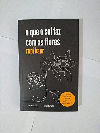 O Que o Sol Faz Com as Flores - Rupi Kaur