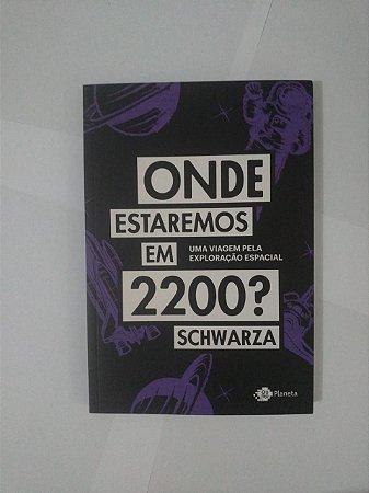 Onde Estaremos em 2200? - Schwarza