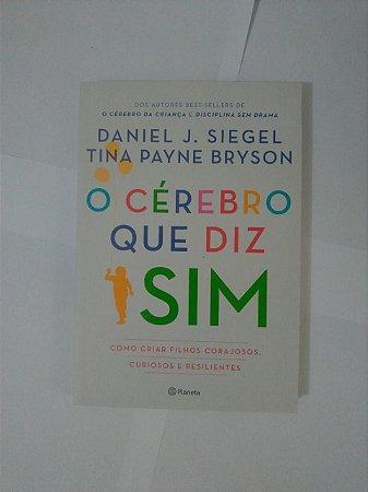 O Cérebro que diz Sim - Daniel J. Siegel e Tina Payne Bryson