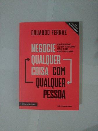 Negocie Qualquer Coisa Com Qualquer Pessoa - Eduardo Ferraz