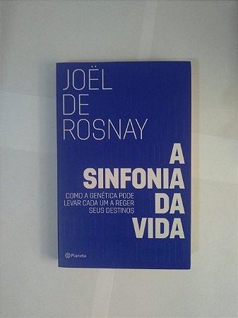 A Sinfonia da Vida - Joel de Rosnay