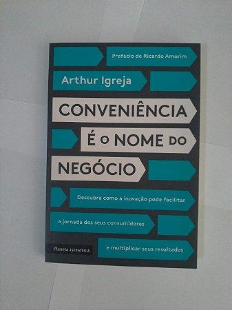 Conveniência é o Nome do Negócio - Arthur Igreja