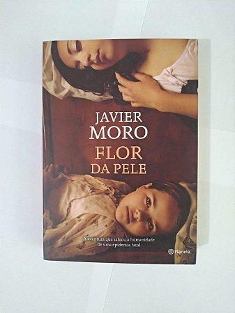 Flor da Pele - Javier Moro