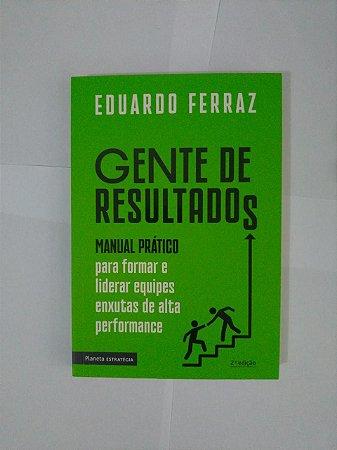 Gente de Resultados - Eduardo Ferraz