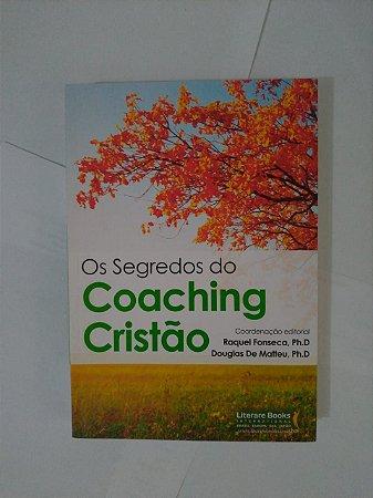 Os Segredos do Coaching Cristão - Raquel Fonseca E Douglas de Matteu