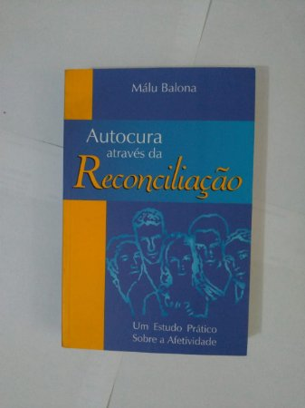 Autocura Através da Reconciliação - Málu Balona