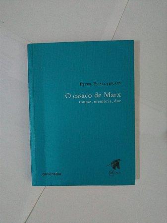 O Casaco de Marx: Roupas Memórias, Dor - Peter Stallybrass