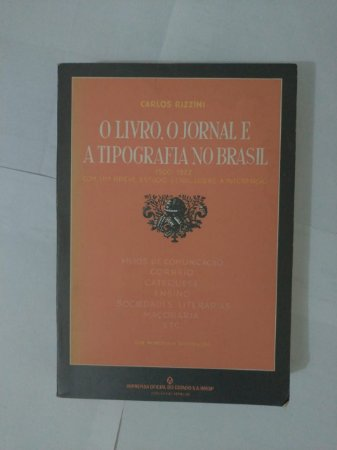 O Livro, O Jornal e a Tipografia no Brasil - Carlos Rizzini