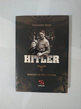 Hitler: Retrato de uma Tirania - Fernando Jorge