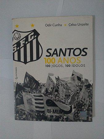 Santos 100 Anos, 100 Jogos, 100 Ídolos - Odir Cunha e Celso Unzelte
