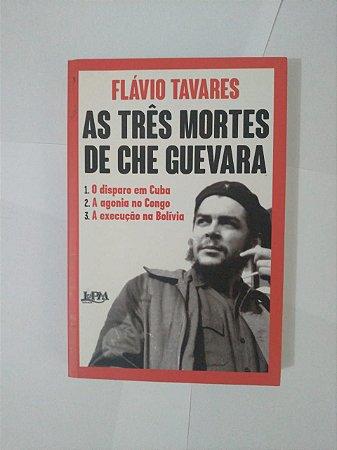 As Três Morte de Che Guevara - Flávio Tavares