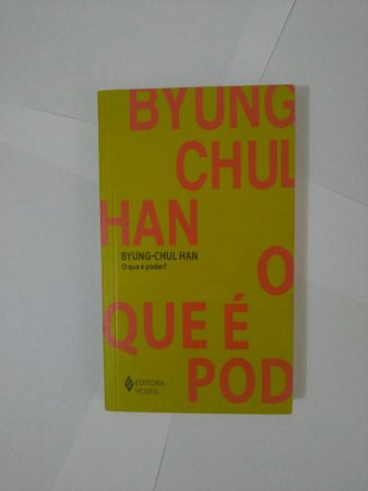 O Que é Poder? - Byung-Chul Han