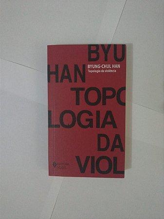 Topologia da violência - Byung-Chul Han