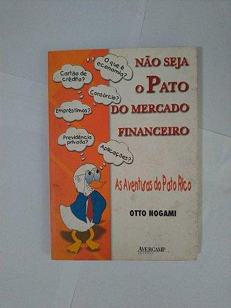 Não Seja o Pato do Mercado Financeiro: As Aventuras do Pato Rico - Otto Nogami